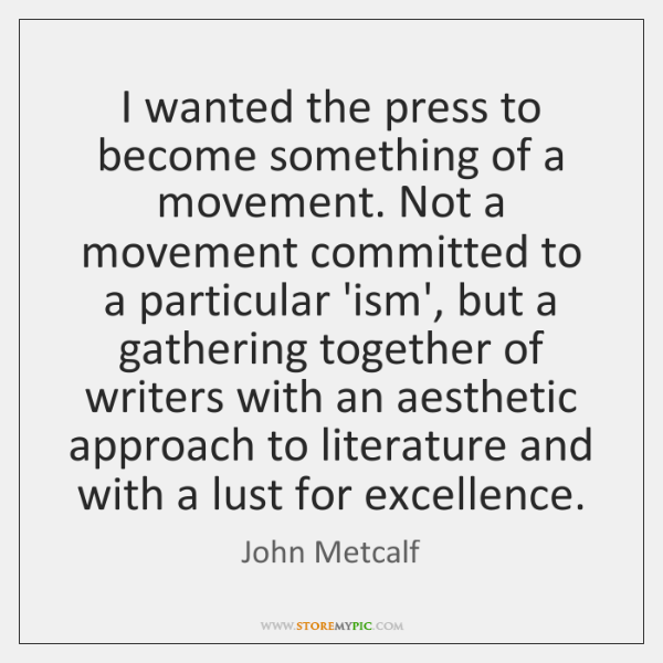 I wanted the press to become something of a movement. Not a ...