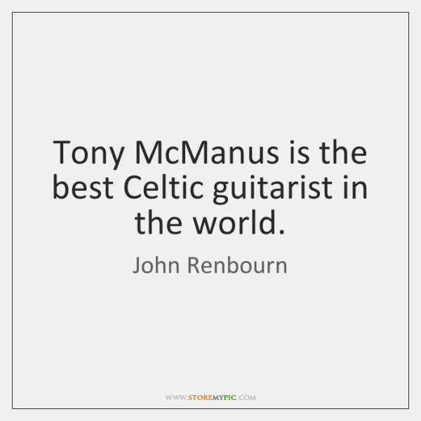 Tony McManus is the best Celtic guitarist in the world.