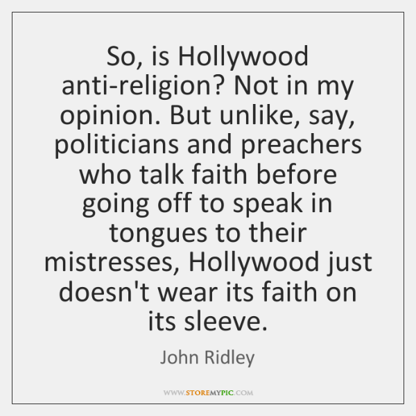 So, is Hollywood anti-religion? Not in my opinion. But unlike, say, politicians ...