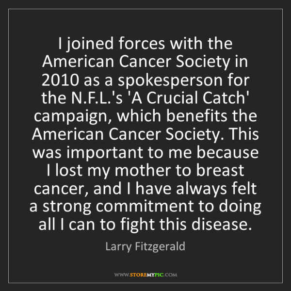 Larry Fitzgerald: I joined forces with the American Cancer Society in 2010...
