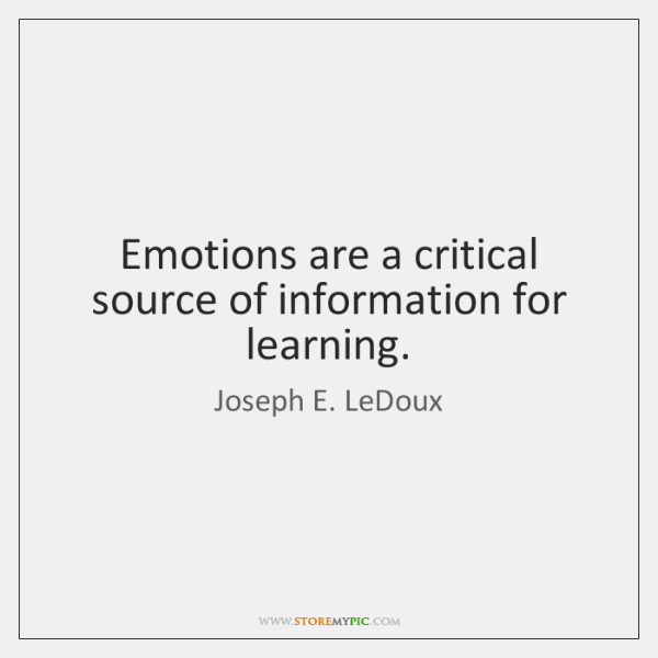 Emotions are a critical source of information for learning.