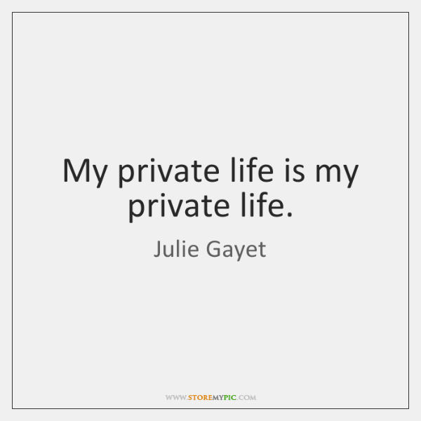 My private life is my private life.
