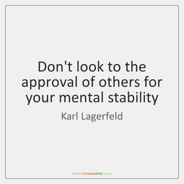 Don't look to the approval of others for your mental stability