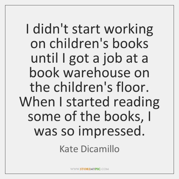 I didn't start working on children's books until I got a job ...