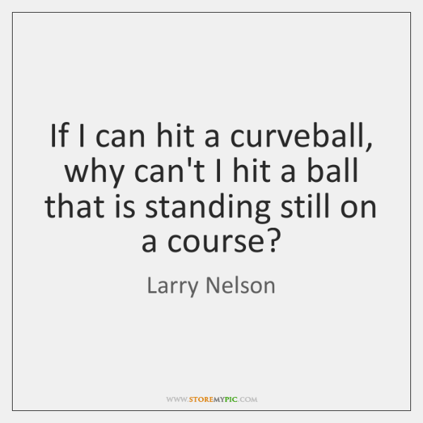 If I can hit a curveball, why can't I hit a ball ...