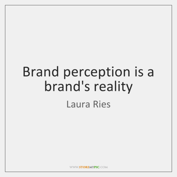 Brand perception is a brand's reality