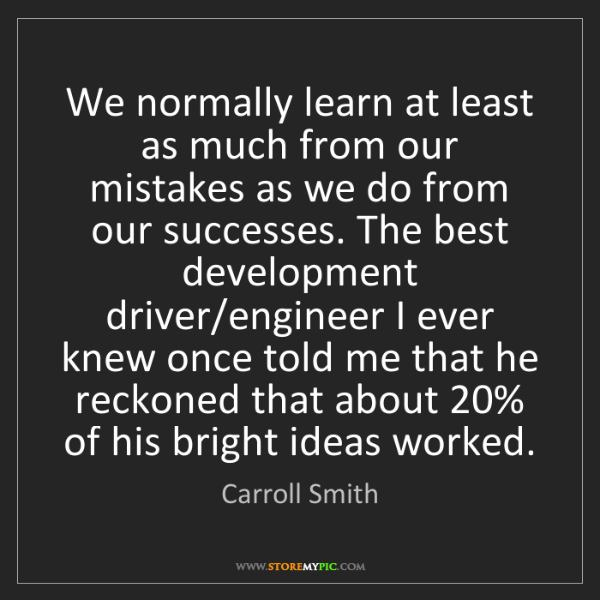 Carroll Smith: We normally learn at least as much from our mistakes...