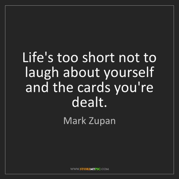 Mark Zupan: Life's too short not to laugh about yourself and the...