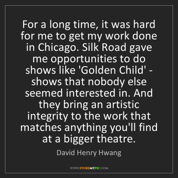 David Henry Hwang: For a long time, it was hard for me to get my work done...