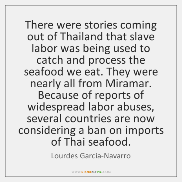 There were stories coming out of Thailand that slave labor was being ...
