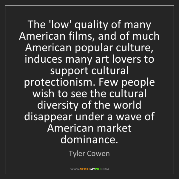 Tyler Cowen: The 'low' quality of many American films, and of much...
