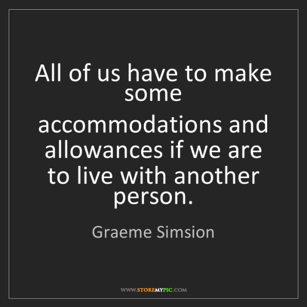 Graeme Simsion: All of us have to make some accommodations and allowances...