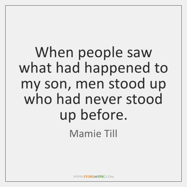 When people saw what had happened to my son, men stood up ...