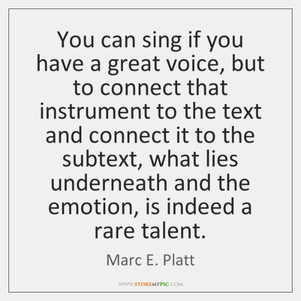 You can sing if you have a great voice, but to connect ...