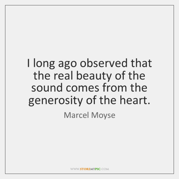 I long ago observed that the real beauty of the sound comes ...
