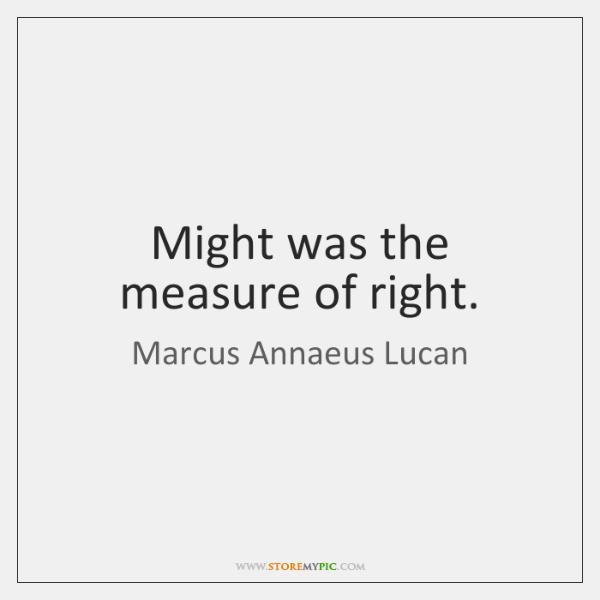 Might was the measure of right.