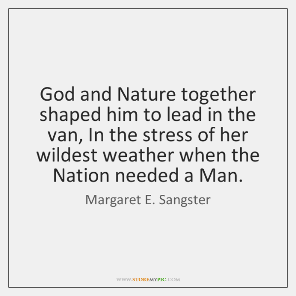 God and Nature together shaped him to lead in the van, In ...