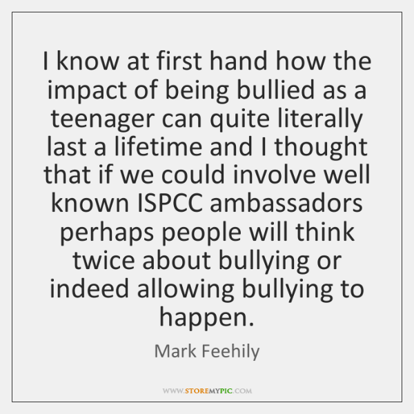 I know at first hand how the impact of being bullied as ...