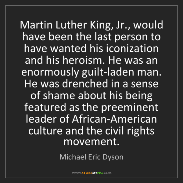 Michael Eric Dyson: Martin Luther King, Jr., would have been the last person...