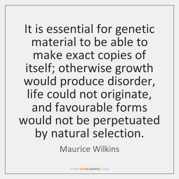 It is essential for genetic material to be able to make exact ...