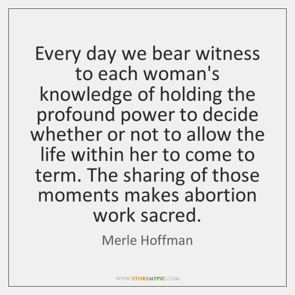 Every day we bear witness to each woman's knowledge of holding the ...