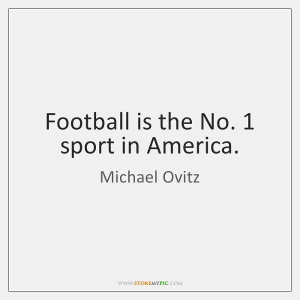 Football is the No. 1 sport in America.