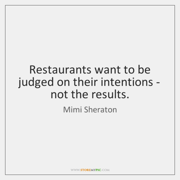 Restaurants want to be judged on their intentions - not the results.