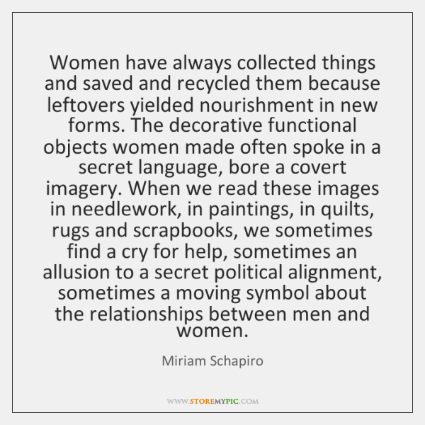Women have always collected things and saved and recycled them because leftovers ...