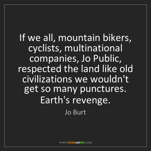 Jo Burt: If we all, mountain bikers, cyclists, multinational companies,...