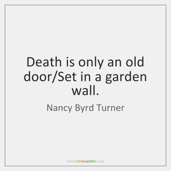 Death is only an old door/Set in a garden wall.