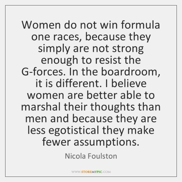 Women do not win formula one races, because they simply are not ...