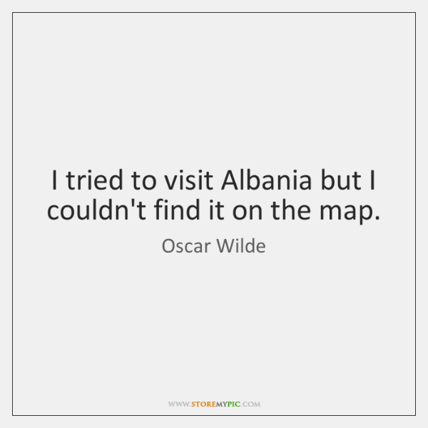 I tried to visit Albania but I couldn't find it on the ...