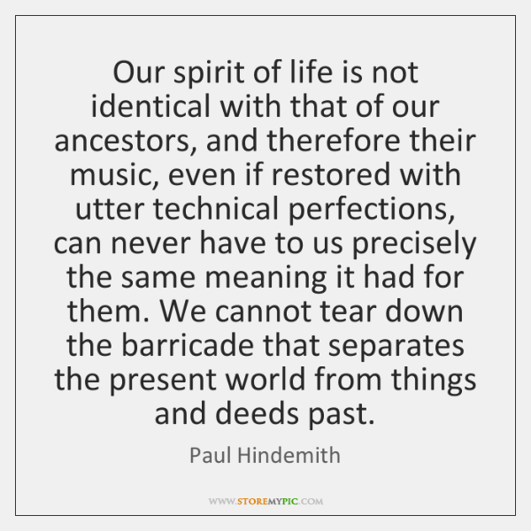 Our spirit of life is not identical with that of our ancestors, ...