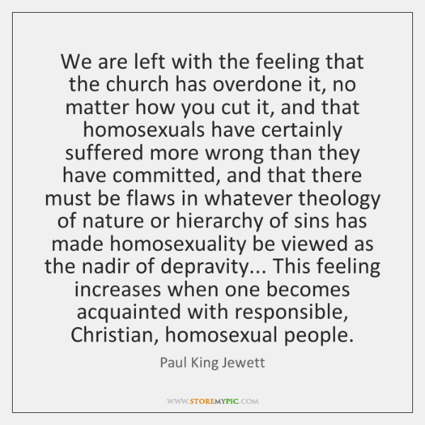 We are left with the feeling that the church has overdone it, ...