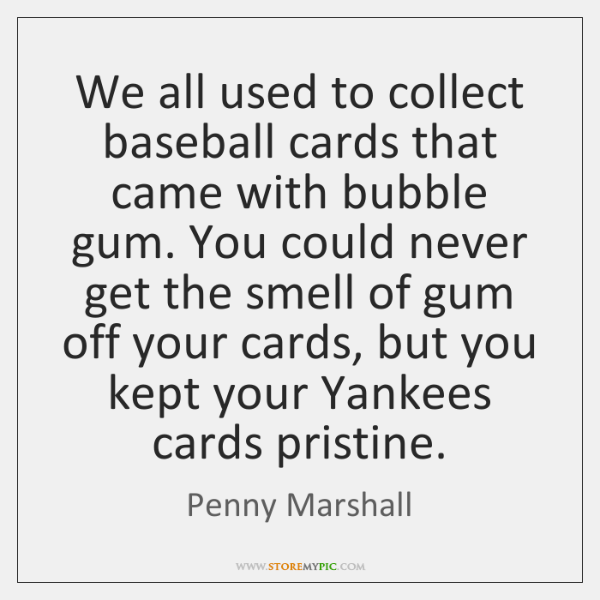 We all used to collect baseball cards that came with bubble gum. ...