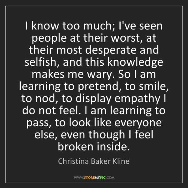 Christina Baker Kline: I know too much; I've seen people at their worst, at...