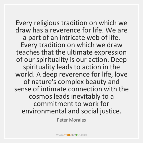 Every religious tradition on which we draw has a reverence for life. ...