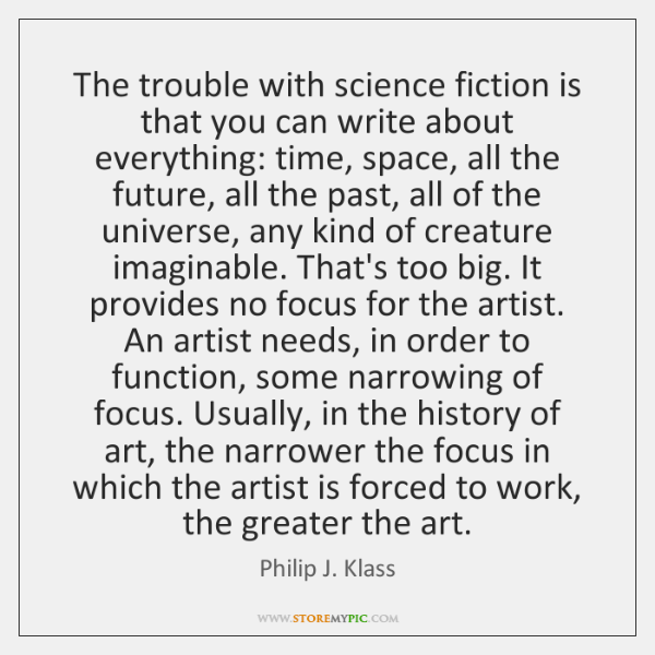 The trouble with science fiction is that you can write about everything: ...