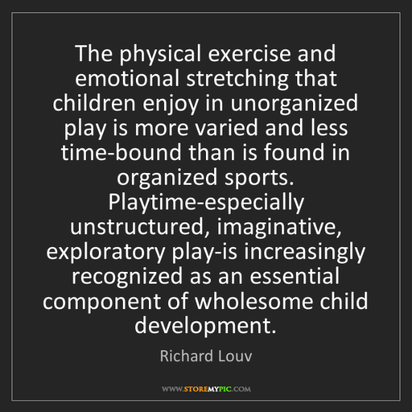 Richard Louv: The physical exercise and emotional stretching that children...