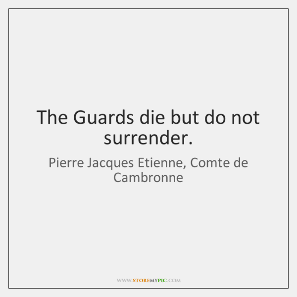 The Guards die but do not surrender.