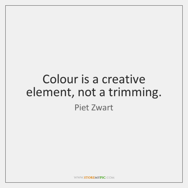 Colour is a creative element, not a trimming.