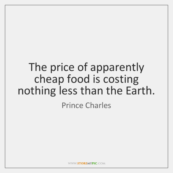 The price of apparently cheap food is costing nothing less than the ...