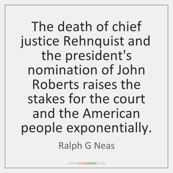 The death of chief justice Rehnquist and the president's nomination of John ...