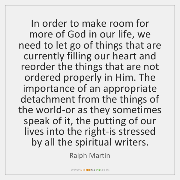 In order to make room for more of God in our life, ...