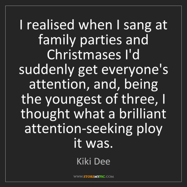 Kiki Dee: I realised when I sang at family parties and Christmases...