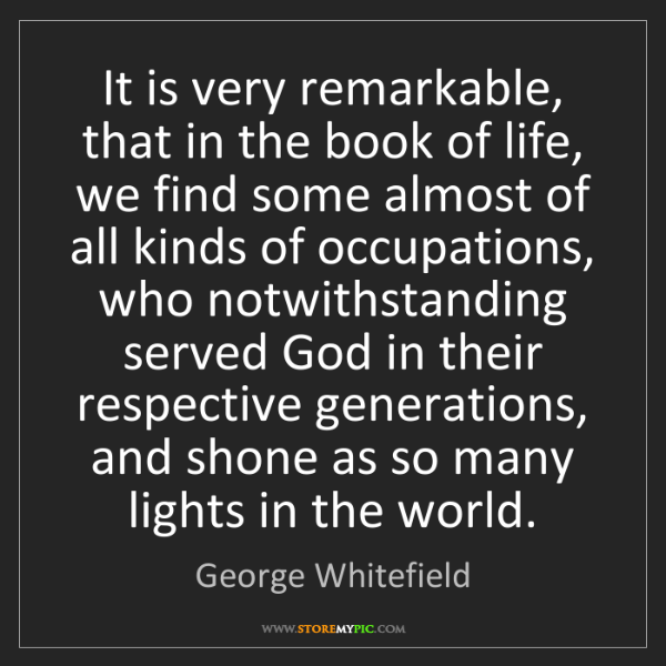 George Whitefield: It is very remarkable, that in the book of life, we find...