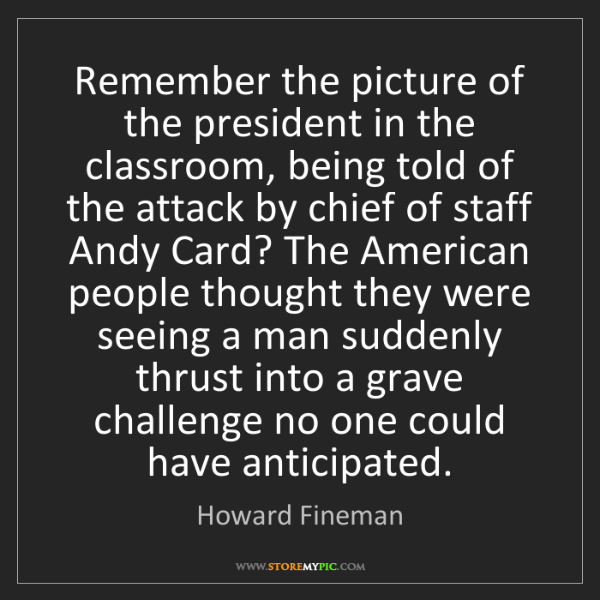 Howard Fineman: Remember the picture of the president in the classroom,...