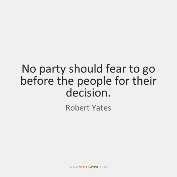 No party should fear to go before the people for their decision.