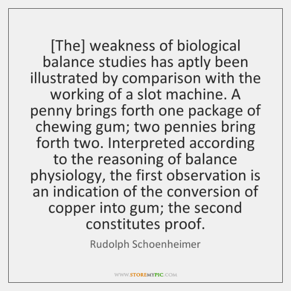 [The] weakness of biological balance studies has aptly been illustrated by comparison ...
