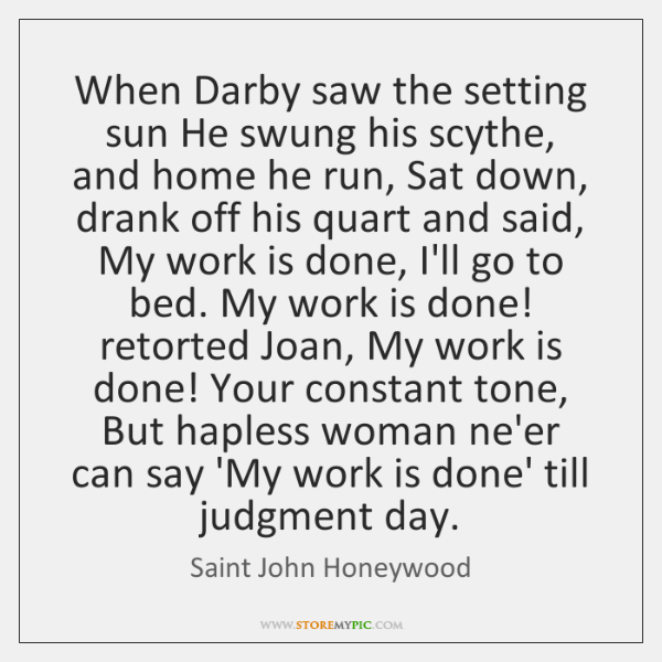 When Darby saw the setting sun He swung his scythe, and home ...
